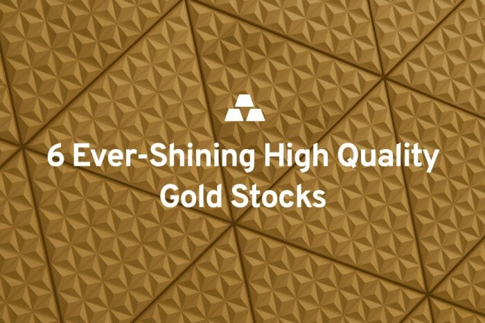 6 Ever-Shining High Quality Gold Stocks